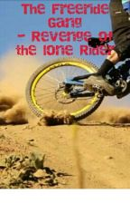 The Freeride Gang - Revenge Of The Lone Rider by GPardRider