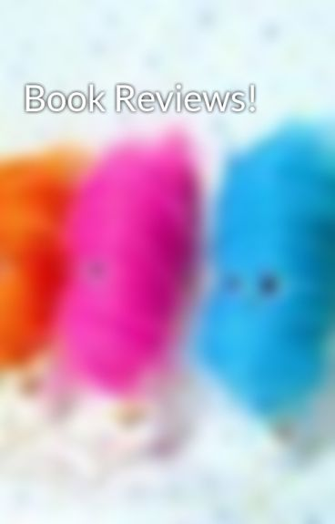 Book Reviews! by cottoncandyismylife