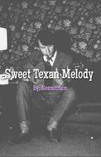Sweet Texan Melody (Completed.) by nesmithism
