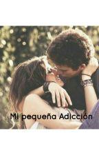 Mi Pequeña Adicción by Lrl_00