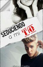 Seduciendo a mi tío (Justin&Tú) by Biebers-Camilita