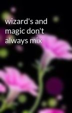 wizard's and magic don't always mix by anna75