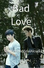 Bad Love [MyungYeol] by MichelleVidalAlcudia