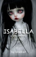 Isabella - A Short Story by notsoliterary