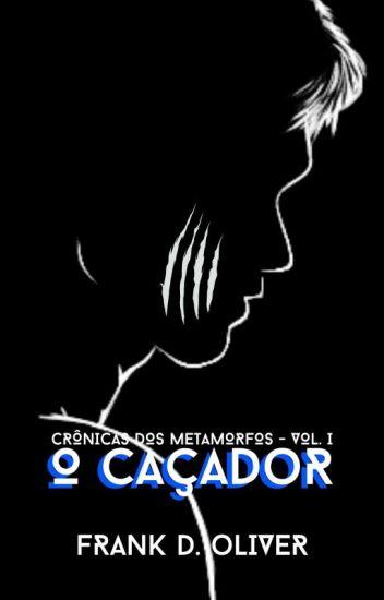 O Caçador - Crônicas dos Metamorfos (Vol. I)