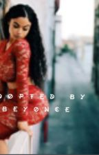 Adopted by beyonce by Yafavgirl124