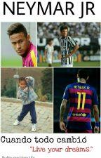 Cuando todo cambió - Neymar jr by Neymarjrismylife
