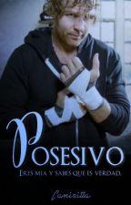 DEAN AMBROSE - POSESIVO by camisilla