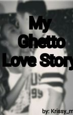 My Ghetto Love Story by krissy_mclune