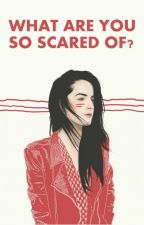 What Are You So Scared Of? | ✓ #Wattys2016 by rescuingraven