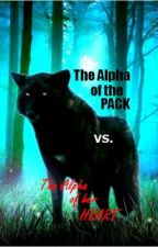The Alpha of the pack vs. The Alpha of her heart. by RacMac94