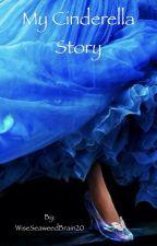 My Cinderella story. by WiseSeaweedBrain20