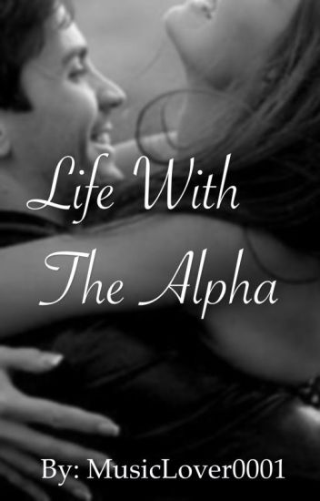 Life with the Alpha