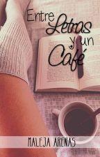 Entre Letras Y Un Café (Terminada y editando) by Maleja_Arenas