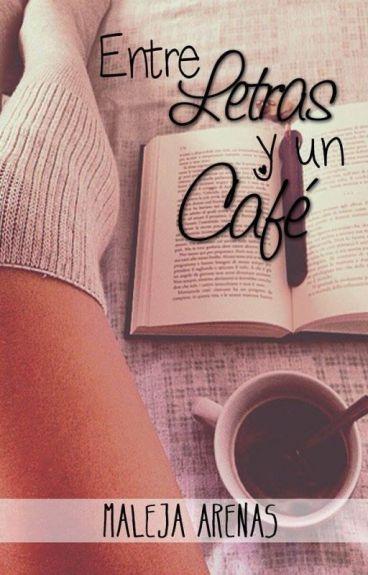 Entre Letras Y Un Café (Terminada y editando) #MIFEW
