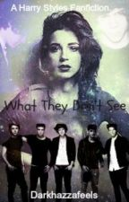 What They Don't See (A Harry Styles Fanfic) by hal-ze