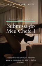 Submissa do Meu Chefe by Biancaakaori