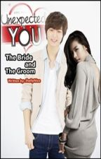 Unexpected You: The Bride and The Groom by JhellyNice
