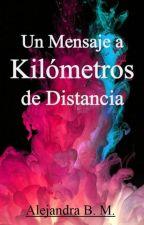 Un Mensaje a Kilómetros de Distancia by Alejandra_BookLover
