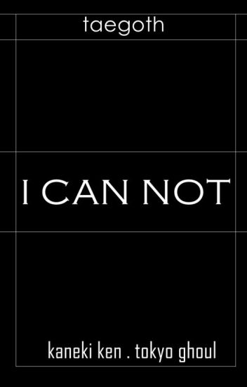 I Can Not ~ Kaneki Ken ~