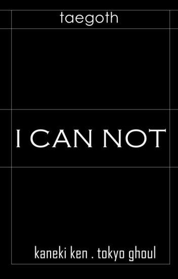 I Can Not ; Kaneki Ken ; {EDITANDO}