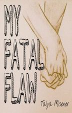 My Fatal Flaw by SunnyWithAHighOf75
