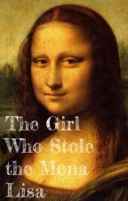 The Girl Who Stole The Mona Lisa by ellaisyew
