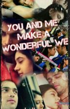 You And Me make a Wonderful We (Completed) by Iluvpani_xoxo