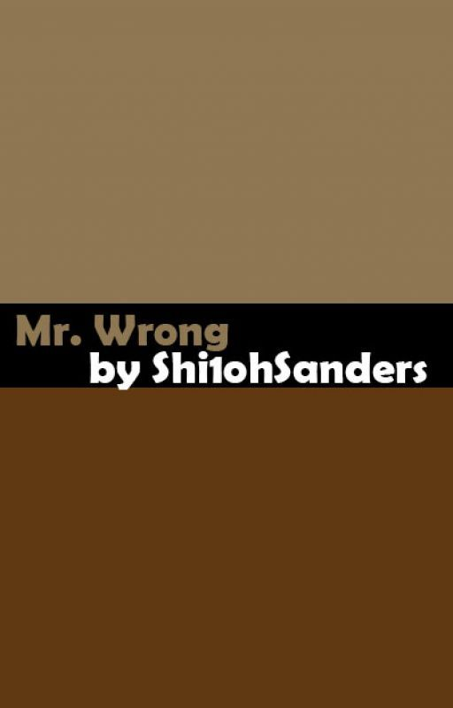 Mr. Wrong #SYTYCW15 by Shi1ohSanders