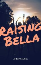 Raising Bella by AmeliaThornhill