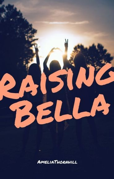 Raising Bella