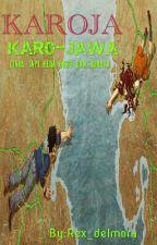 KAROJA [KARO-JAWA] (END) by Rex_delmora
