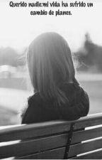 Querido nadie:mi vida ha sufrido un cambio de planes. by Niina4120