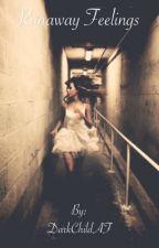 Runaway Feelings (COMPLETED) by DarkChildAF