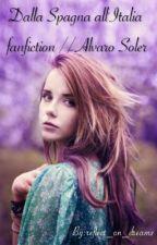 Dalla Spagna All'Italia Fanfiction //alvaro Soler by reflect_on_dreams