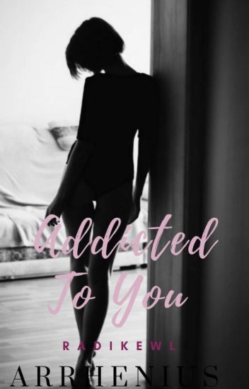 Addicted To You (Arrhenius #3)
