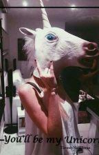 You'll be my unicorn||M.G.C. by TheOnlyNiallHoran