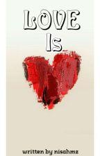 Love is .... by niisssaaaa