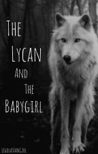The Lycan and the Babygirl by LegolasFanGirl