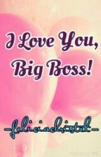 I Love You, Big Boss by feliciachristel