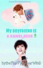 ||HIATUS|| My Boyfriend is a Bambi , Deer [HunHan] by Oh_HurricaneHun