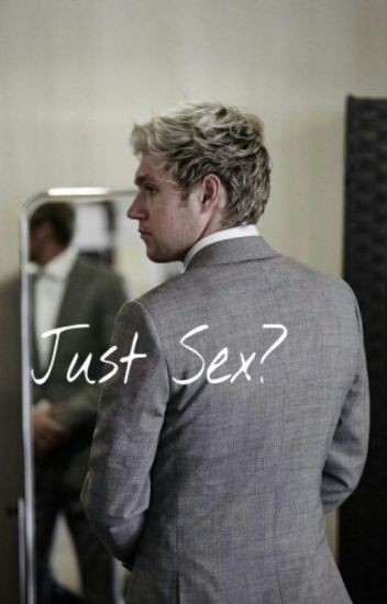Just Sex? || Niall Horan ||