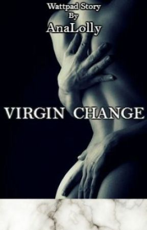 Virgin Change ( Part 3) by AnaLolly