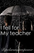 I fell for my teacher-louis Tomlinson- by Music_freako