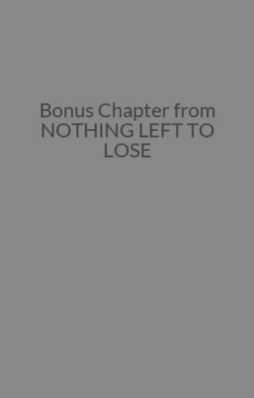 Bonus Chapter from NOTHING LEFT TO LOSE by kirsty1000