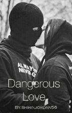 Dangerous Love by shirinjordan56