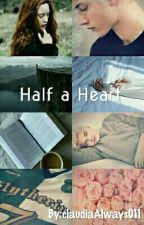 HALF A HEART ||Scorose (SOSPESA) by claudiaAlways011