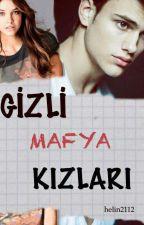 GİZLİ MAFYA KIZLARI by Helinnie