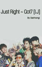 Just Right ~ Got7 [I.J] by SaeYoongi