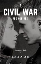 A CIVIL WAR UPON US by Daredevilosa